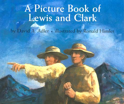 A Picture Book of Lewis and Clark By Adler, David A./ Himler, Ronald (ILT)