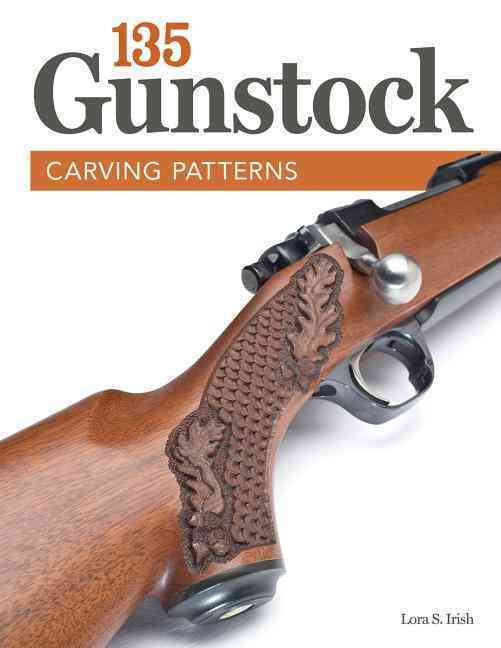135 Gunstock Carving Patterns By Irish, Lora S.